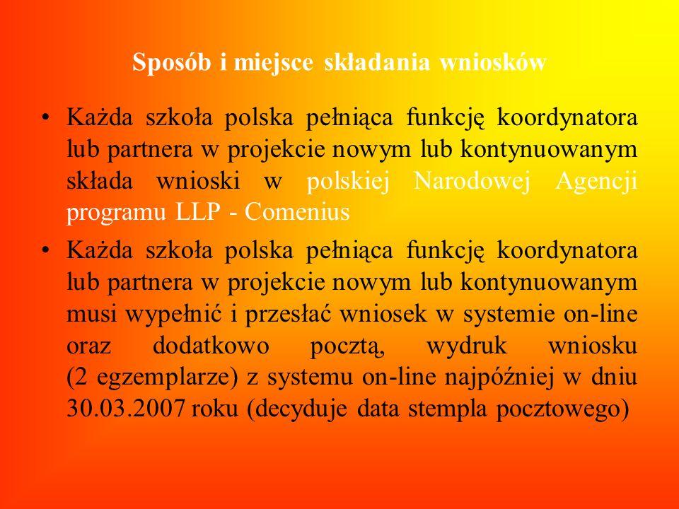 Sposób i miejsce składania wniosków Każda szkoła polska pełniąca funkcję koordynatora lub partnera w projekcie nowym lub kontynuowanym składa wnioski
