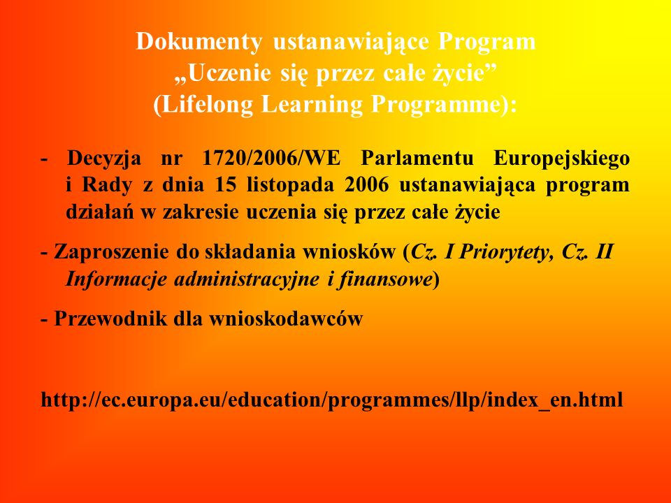 Dokumenty ustanawiające Program Uczenie się przez całe życie (Lifelong Learning Programme): - Decyzja nr 1720/2006/WE Parlamentu Europejskiego i Rady
