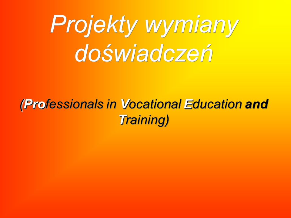 (ProVE T Projekty wymiany doświadczeń (Professionals in Vocational Education and Training)