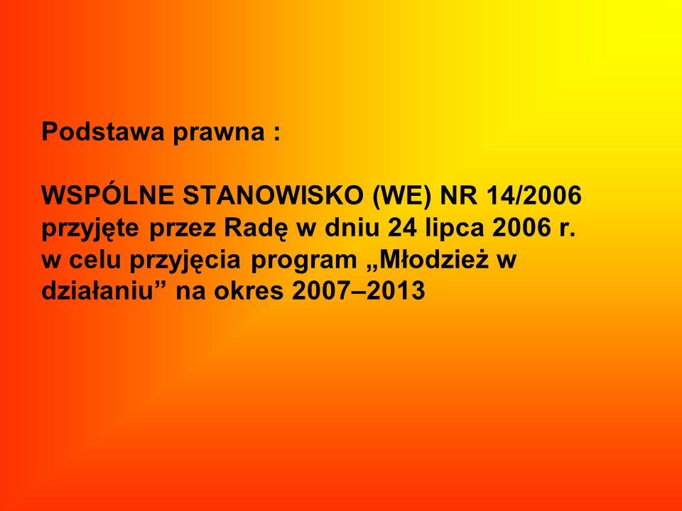 Podstawa prawna : WSPÓLNE STANOWISKO (WE) NR 14/2006 przyjęte przez Radę w dniu 24 lipca 2006 r. w celu przyjęcia program Młodzież w działaniu na okre