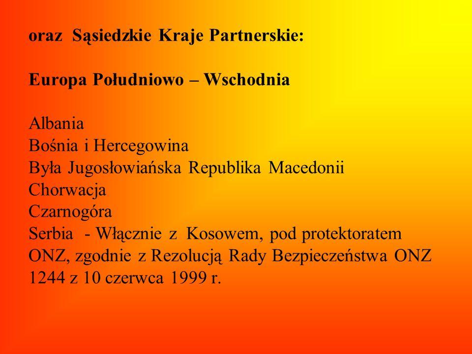oraz Sąsiedzkie Kraje Partnerskie: Europa Południowo – Wschodnia Albania Bośnia i Hercegowina Była Jugosłowiańska Republika Macedonii Chorwacja Czarno