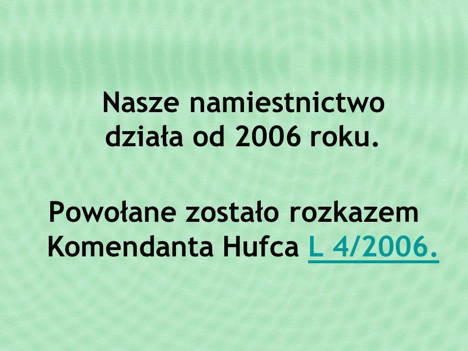 Nasze namiestnictwo działa od 2006 roku.