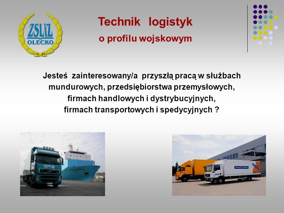 Technik logistyk o profilu wojskowym Jesteś zainteresowany/a przyszłą pracą w służbach mundurowych, przedsiębiorstwa przemysłowych, firmach handlowych