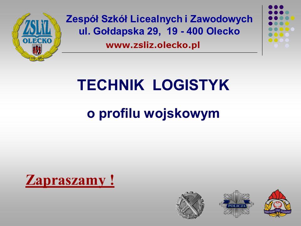Zespół Szkół Licealnych i Zawodowych ul. Gołdapska 29, 19 - 400 Olecko www.zsliz.olecko.pl TECHNIK LOGISTYK o profilu wojskowym Zapraszamy !
