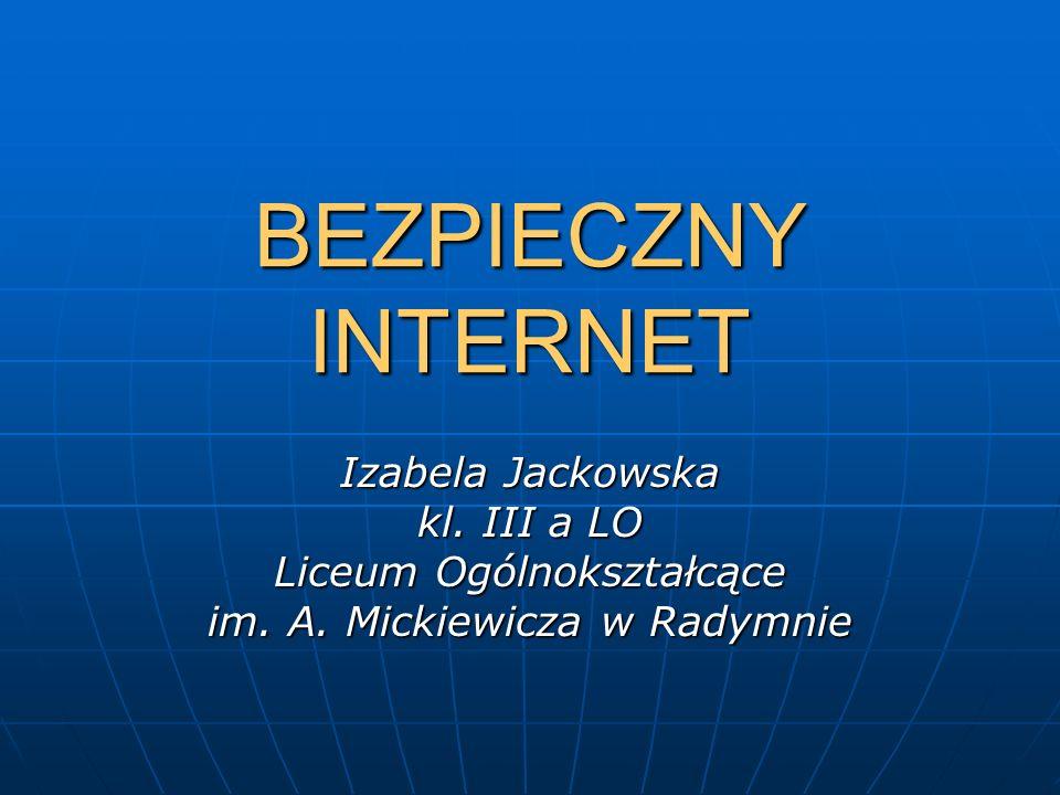 BEZPIECZNY INTERNET Izabela Jackowska kl.III a LO Liceum Ogólnokształcące im.
