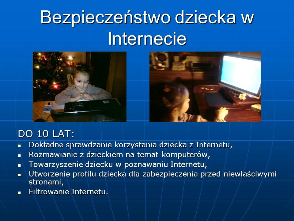 DO 10 LAT: Dokładne sprawdzanie korzystania dziecka z Internetu, Dokładne sprawdzanie korzystania dziecka z Internetu, Rozmawianie z dzieckiem na temat komputerów, Rozmawianie z dzieckiem na temat komputerów, Towarzyszenie dziecku w poznawaniu Internetu, Towarzyszenie dziecku w poznawaniu Internetu, Utworzenie profilu dziecka dla zabezpieczenia przed niewłaściwymi stronami, Utworzenie profilu dziecka dla zabezpieczenia przed niewłaściwymi stronami, Filtrowanie Internetu.