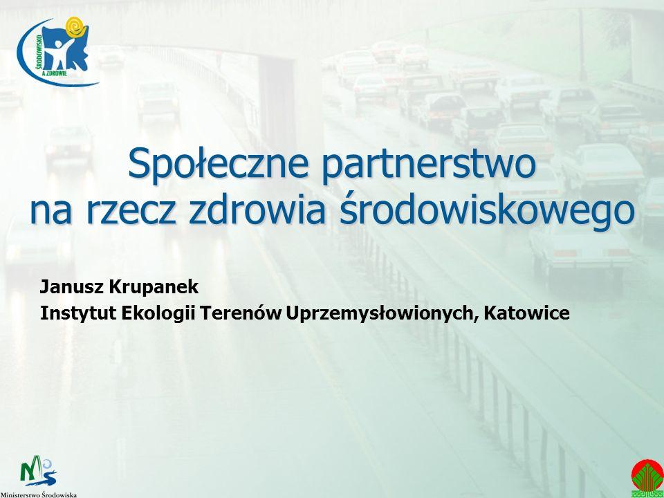 Społeczne partnerstwo na rzecz zdrowia środowiskowego Janusz Krupanek Instytut Ekologii Terenów Uprzemysłowionych, Katowice