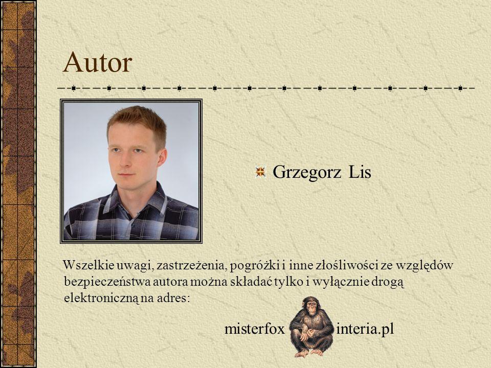 Autor Grzegorz Lis Wszelkie uwagi, zastrzeżenia, pogróżki i inne złośliwości ze względów bezpieczeństwa autora można składać tylko i wyłącznie drogą e