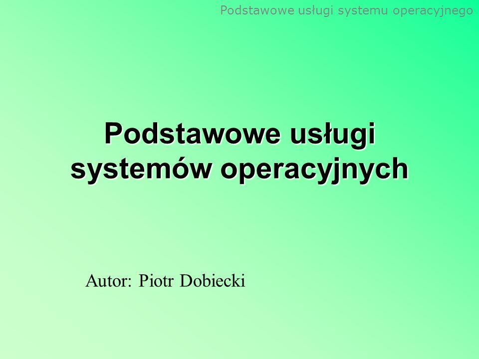 Podstawowe usługi systemu operacyjnego System operacyjny dostarcza pewnych usług zarówno programom i użytkownikom tych programów.