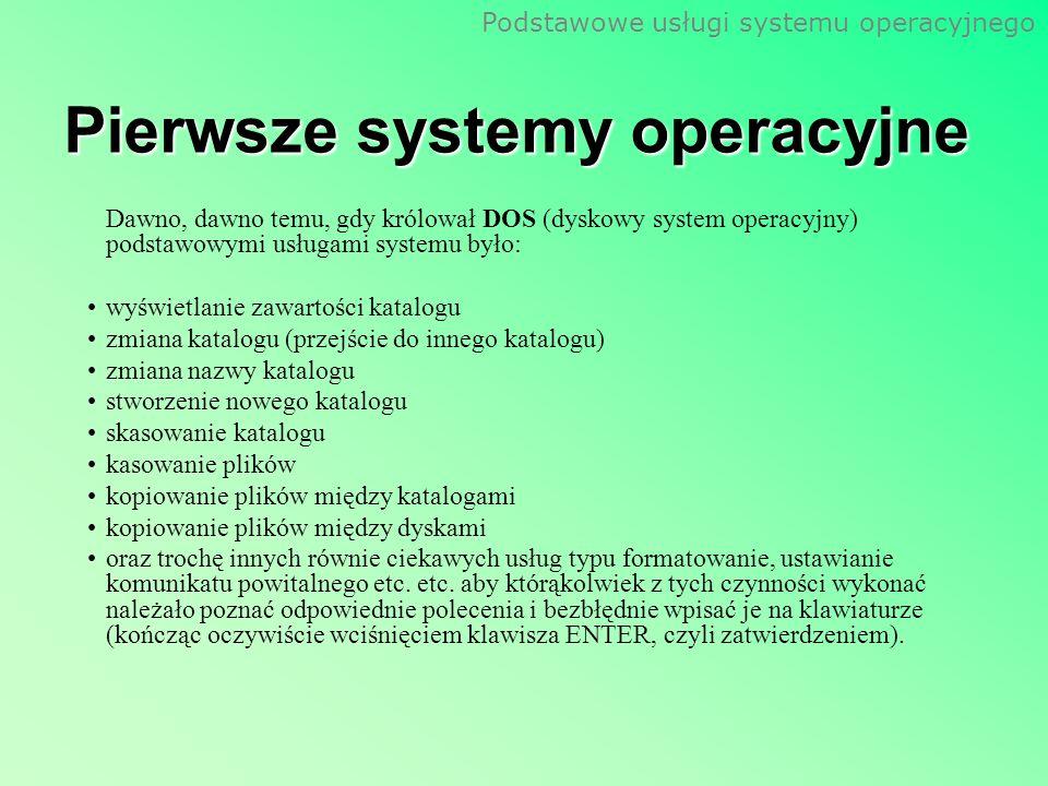 Podstawowe usługi systemu operacyjnego Pierwsze systemy operacyjne Dawno, dawno temu, gdy królował DOS (dyskowy system operacyjny) podstawowymi usługa