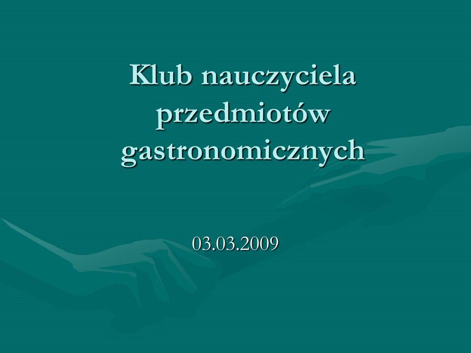 Klub nauczyciela przedmiotów gastronomicznych 03.03.2009