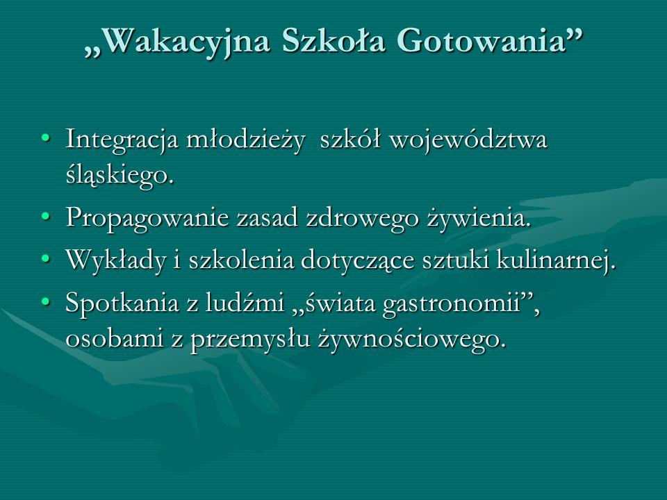 Wakacyjna Szkoła Gotowania Integracja młodzieży szkół województwa śląskiego.Integracja młodzieży szkół województwa śląskiego. Propagowanie zasad zdrow