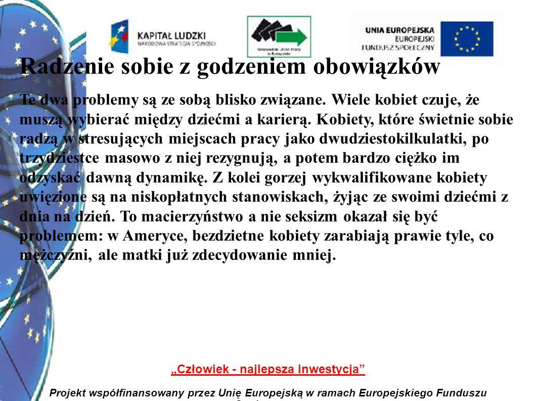 2 Człowiek - najlepsza inwestycja Projekt współfinansowany przez Unię Europejską w ramach Europejskiego Funduszu Społecznego Radzenie sobie z godzeniem obowiązków Te dwa problemy są ze sobą blisko związane.