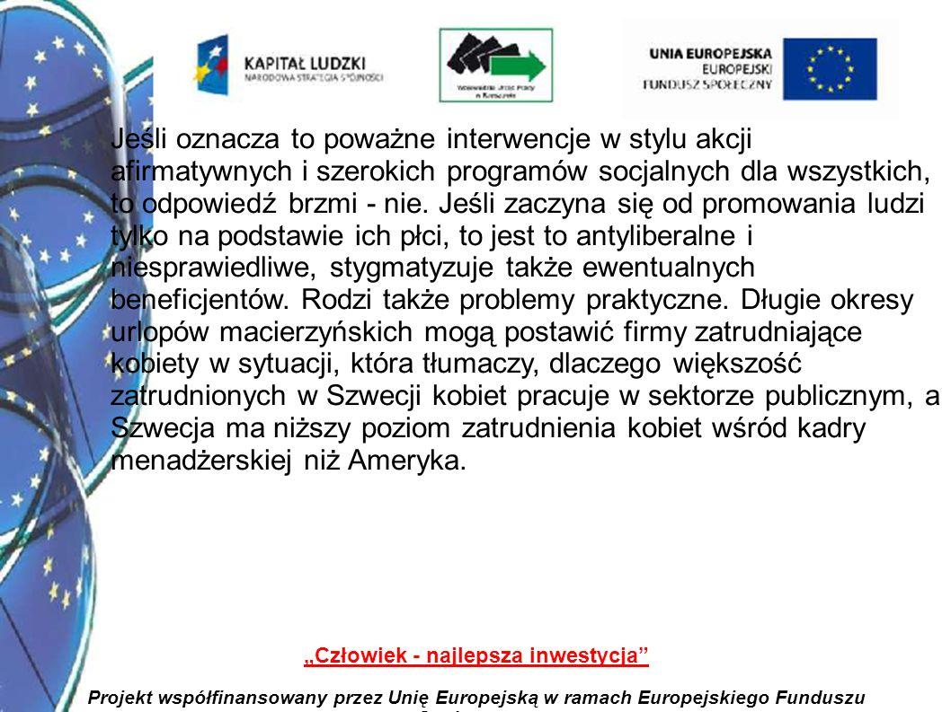 6 Człowiek - najlepsza inwestycja Projekt współfinansowany przez Unię Europejską w ramach Europejskiego Funduszu Społecznego Jeśli oznacza to poważne interwencje w stylu akcji afirmatywnych i szerokich programów socjalnych dla wszystkich, to odpowiedź brzmi - nie.