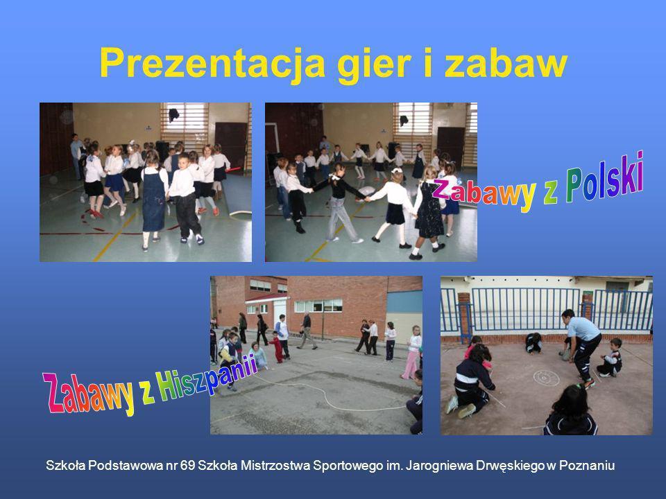 Szkoła Podstawowa nr 69 Szkoła Mistrzostwa Sportowego im. Jarogniewa Drwęskiego w Poznaniu Prezentacja gier i zabaw
