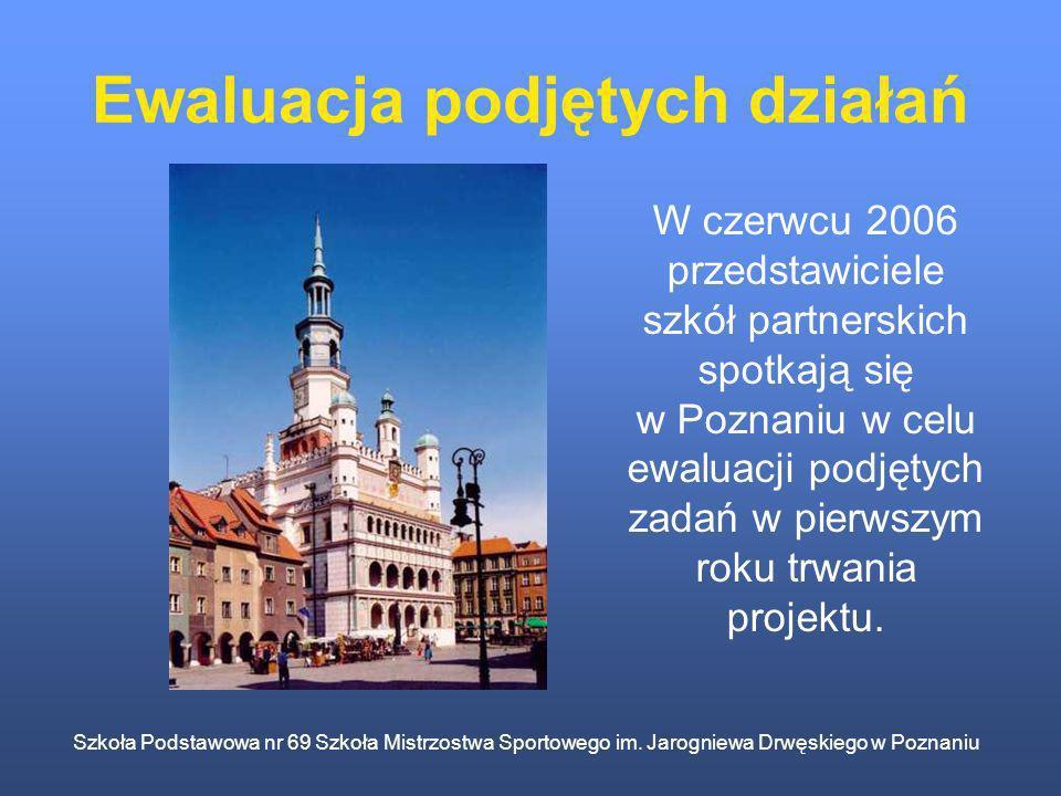 Szkoła Podstawowa nr 69 Szkoła Mistrzostwa Sportowego im. Jarogniewa Drwęskiego w Poznaniu Ewaluacja podjętych działań W czerwcu 2006 przedstawiciele