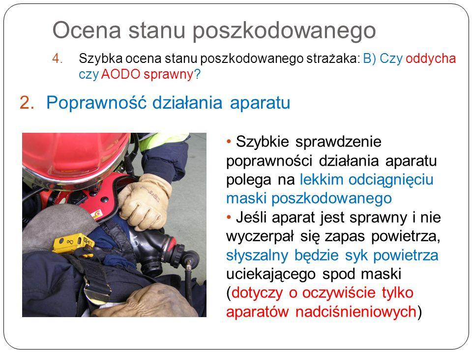Ocena stanu poszkodowanego 4.Szybka ocena stanu poszkodowanego strażaka: B) Czy oddycha czy AODO sprawny? 2.Poprawność działania aparatu Szybkie spraw