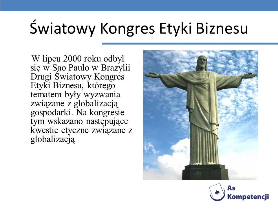 Światowy Kongres Etyki Biznesu W lipcu 2000 roku odbył się w Sao Paulo w Brazylii Drugi Światowy Kongres Etyki Biznesu, którego tematem były wyzwania