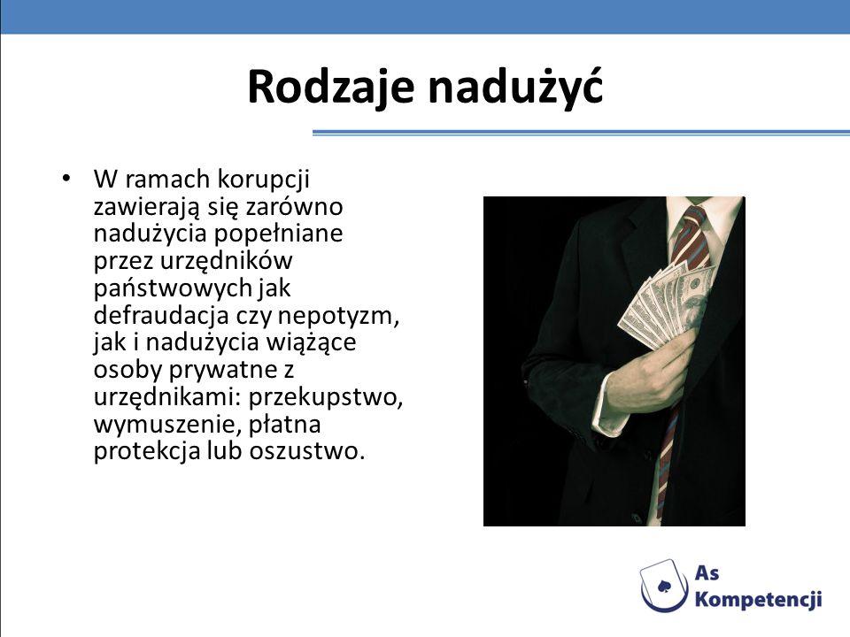 Rodzaje nadużyć W ramach korupcji zawierają się zarówno nadużycia popełniane przez urzędników państwowych jak defraudacja czy nepotyzm, jak i nadużyci