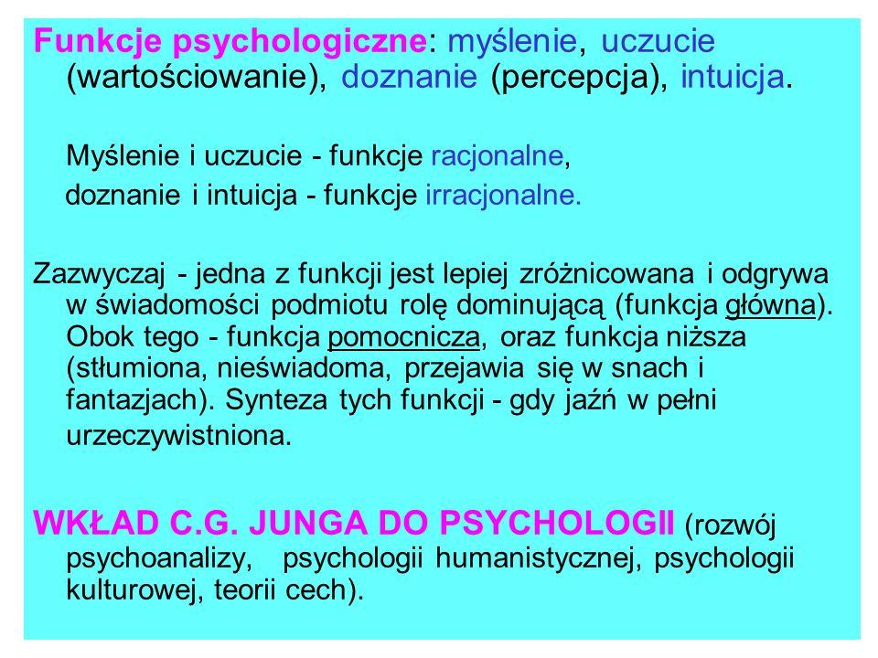 Funkcje psychologiczne: myślenie, uczucie (wartościowanie), doznanie (percepcja), intuicja. Myślenie i uczucie - funkcje racjonalne, doznanie i intuic