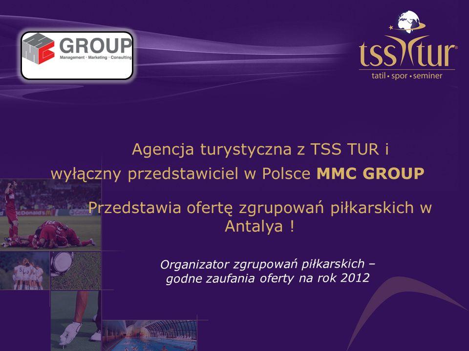 Agencja turystyczna z TSS TUR i wyłączny przedstawiciel w Polsce MMC GROUP Organizator zgrupowań piłkarskich – godne zaufania oferty na rok 2012 Przed