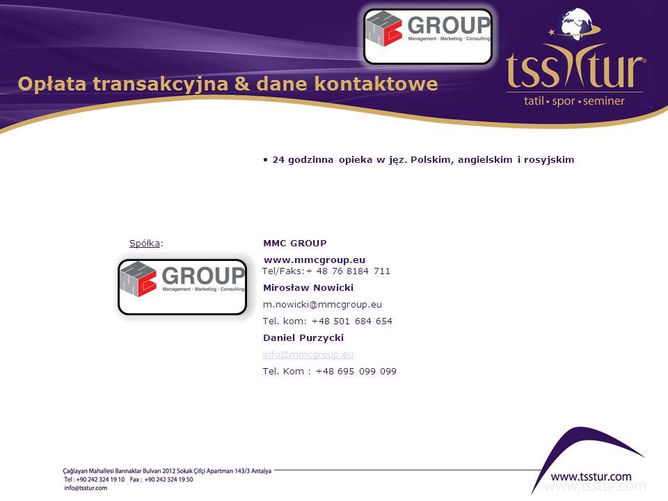 Opłata transakcyjna & dane kontaktowe Spółka:MMC GROUP www.mmcgroup.eu Tel/Faks:+ 48 76 8184 711 Mirosław Nowicki m.nowicki@mmcgroup.eu Tel. kom: +48