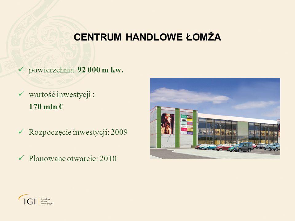 CENTRUM HANDLOWE ŁOMŻA powierzchnia: 92 000 m kw. wartość inwestycji : 170 mln Rozpoczęcie inwestycji: 2009 Planowane otwarcie: 2010