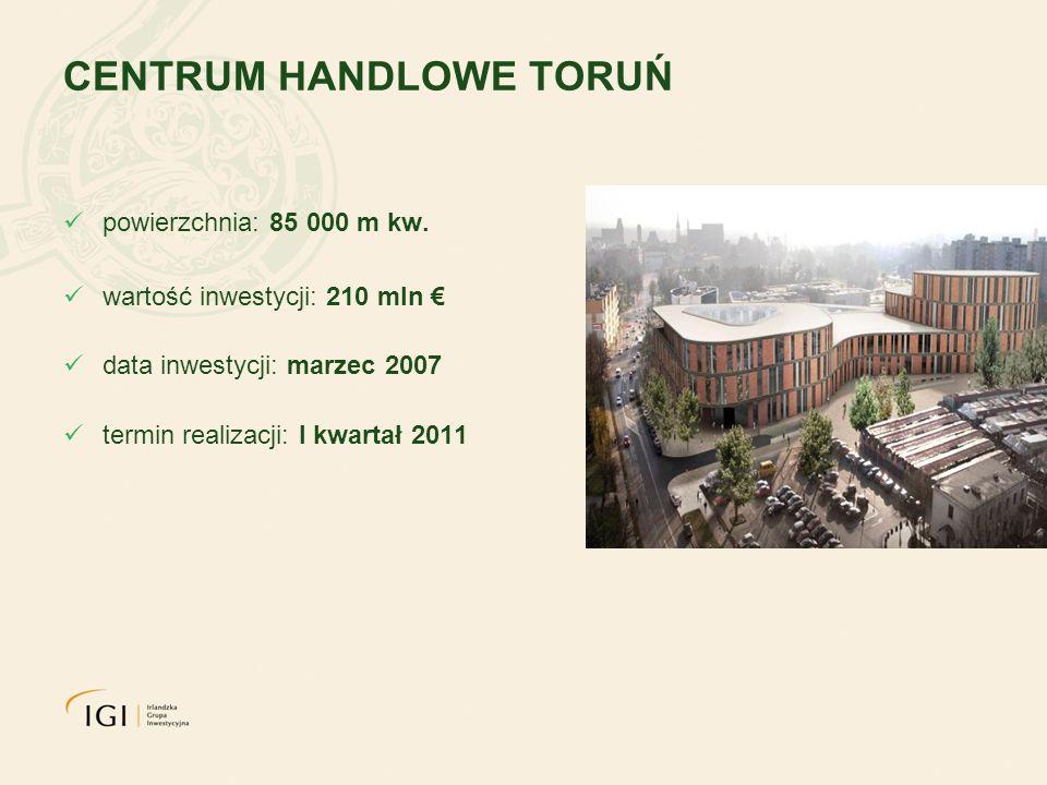 CENTRUM HANDLOWE TORUŃ powierzchnia: 85 000 m kw. wartość inwestycji: 210 mln data inwestycji: marzec 2007 termin realizacji: I kwartał 2011