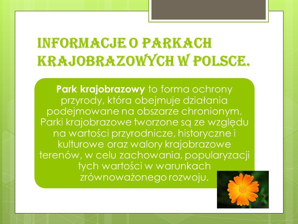 Działalność parków krajobrazowych Park krajobrazowy tworzony jest w drodze uchwały sejmiku województwa (do końca czerwca 2009 było to rozporządzenie wojewody) po uzgodnieniu z właściwą miejscową radą gminy.