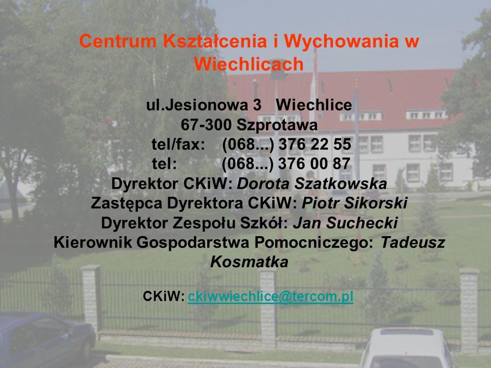 Centrum Kształcenia i Wychowania w Wiechlicach ul.Jesionowa 3 Wiechlice 67-300 Szprotawa tel/fax: (068...) 376 22 55 tel: (068...) 376 00 87 Dyrektor