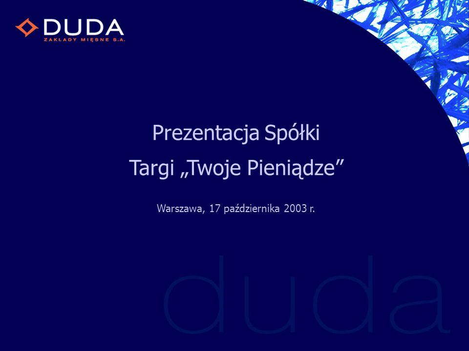 Prezentacja Spółki Targi Twoje Pieniądze Warszawa, 17 października 2003 r.