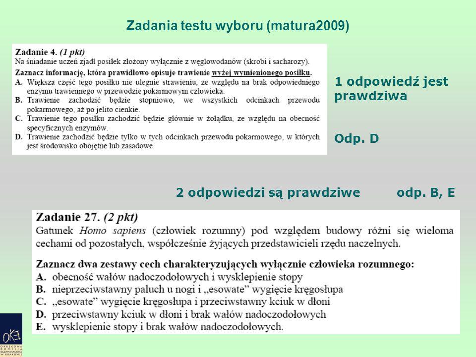 Zadania testu wyboru (matura2009) 1 odpowiedź jest prawdziwa Odp. D 2 odpowiedzi są prawdziwe odp. B, E