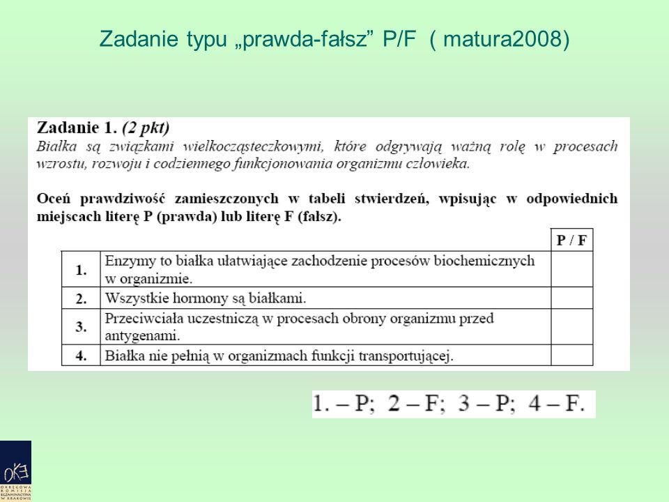 Zadanie typu prawda-fałsz P/F ( matura2008)