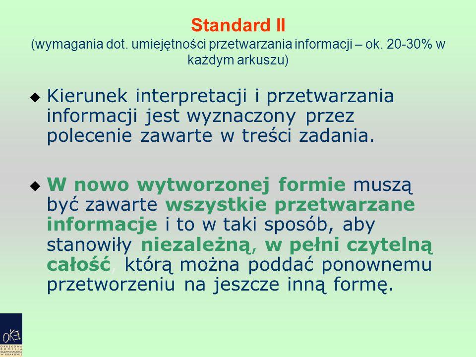 Standard II (wymagania dot. umiejętności przetwarzania informacji – ok. 20-30% w każdym arkuszu) Kierunek interpretacji i przetwarzania informacji jes