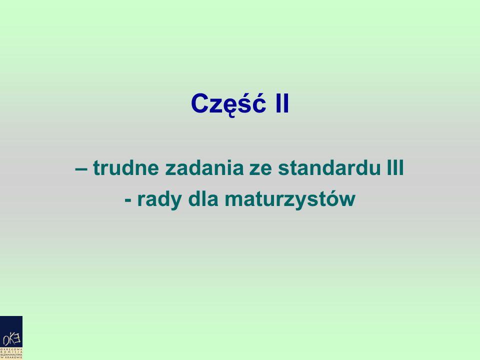 Część II – trudne zadania ze standardu III - rady dla maturzystów