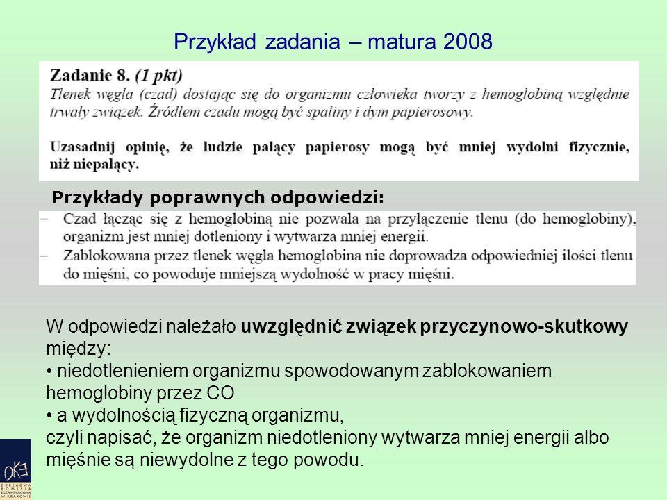 Przykład zadania – matura 2008 Przykłady poprawnych odpowiedzi: W odpowiedzi należało uwzględnić związek przyczynowo-skutkowy między: niedotlenieniem