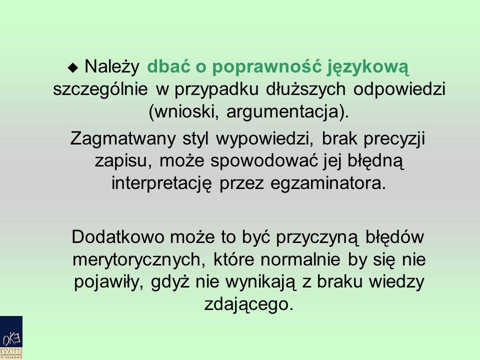 Należy dbać o poprawność językową, szczególnie w przypadku dłuższych odpowiedzi (wnioski, argumentacja). Zagmatwany styl wypowiedzi, brak precyzji zap