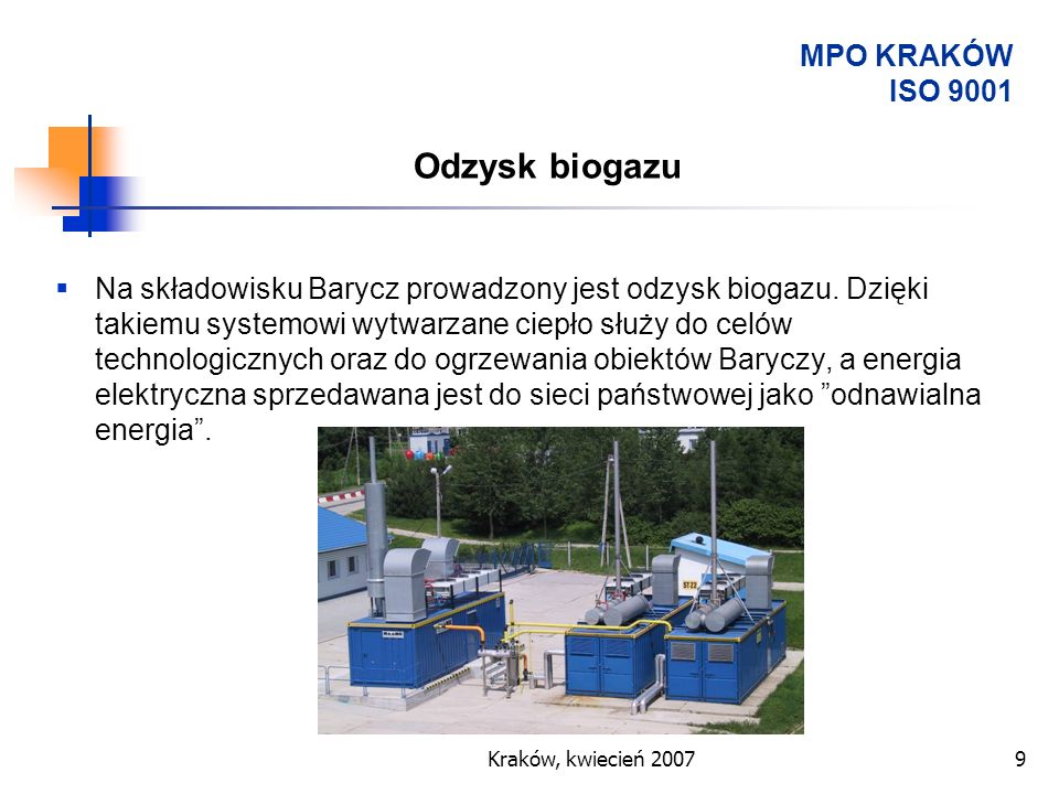 Kraków, kwiecień 20079 Na składowisku Barycz prowadzony jest odzysk biogazu. Dzięki takiemu systemowi wytwarzane ciepło służy do celów technologicznyc