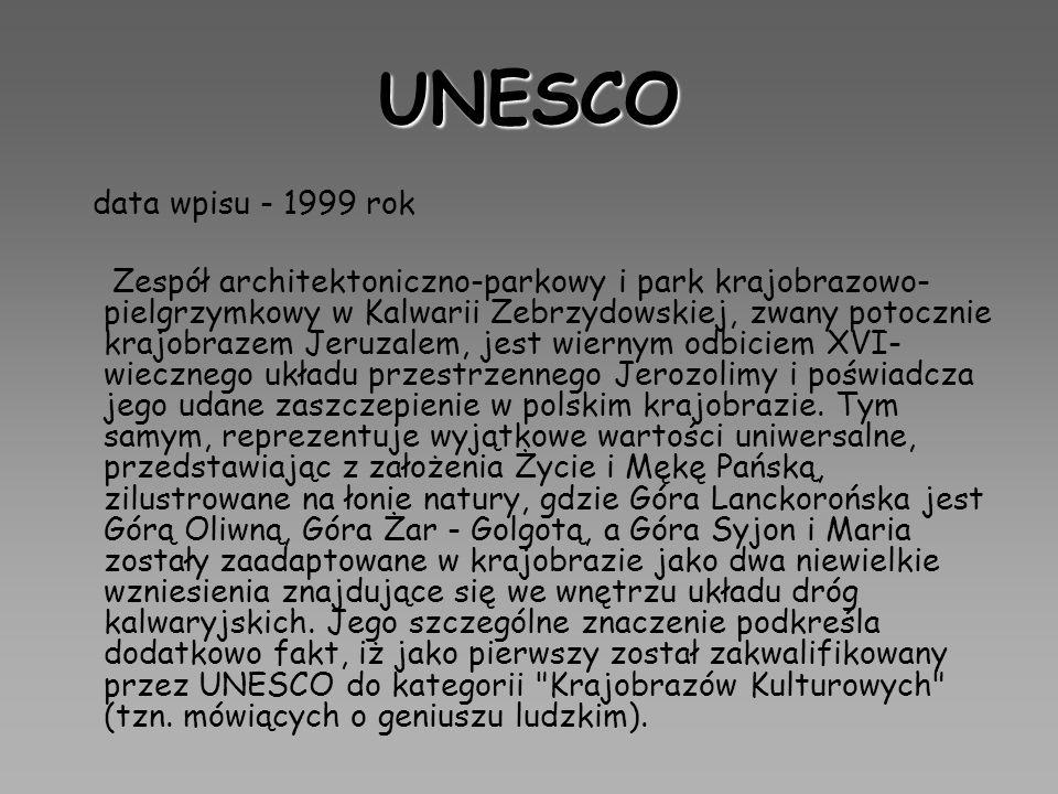 UNESCO data wpisu - 1999 rok Zespół architektoniczno-parkowy i park krajobrazowo- pielgrzymkowy w Kalwarii Zebrzydowskiej, zwany potocznie krajobrazem