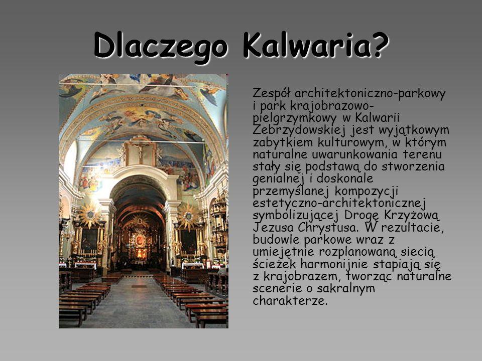 Dlaczego Kalwaria? Zespół architektoniczno-parkowy i park krajobrazowo- pielgrzymkowy w Kalwarii Zebrzydowskiej jest wyjątkowym zabytkiem kulturowym,