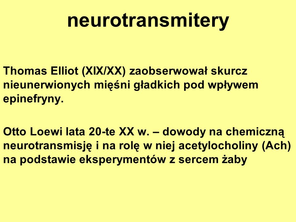 neurotransmitery Thomas Elliot (XIX/XX) zaobserwował skurcz nieunerwionych mięśni gładkich pod wpływem epinefryny. Otto Loewi lata 20-te XX w. – dowod
