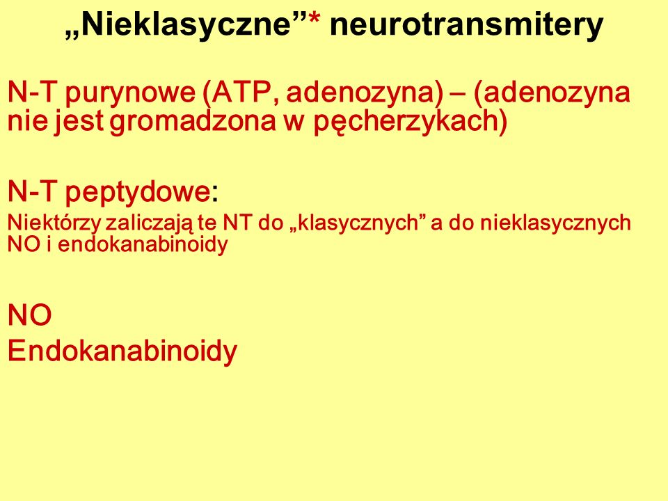 Nieklasyczne* neurotransmitery N-T purynowe (ATP, adenozyna) – (adenozyna nie jest gromadzona w pęcherzykach) N-T peptydowe: Niektórzy zaliczają te NT do klasycznych a do nieklasycznych NO i endokanabinoidy NO Endokanabinoidy