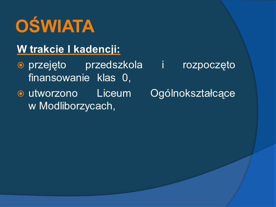OŚWIATA W trakcie I kadencji: przejęto przedszkola i rozpoczęto finansowanie klas 0, utworzono Liceum Ogólnokształcące w Modliborzycach,