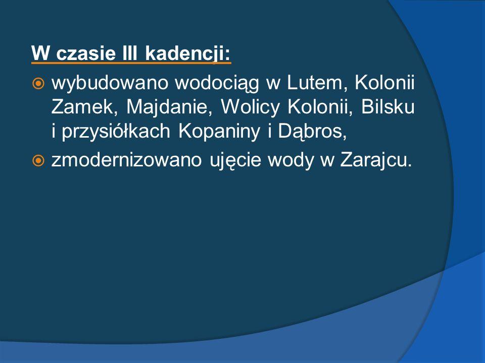 W czasie III kadencji: wybudowano wodociąg w Lutem, Kolonii Zamek, Majdanie, Wolicy Kolonii, Bilsku i przysiółkach Kopaniny i Dąbros, zmodernizowano u