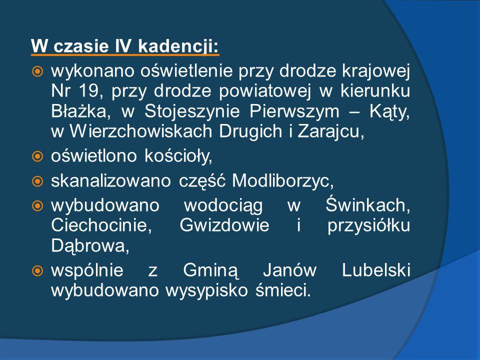W czasie IV kadencji: wykonano oświetlenie przy drodze krajowej Nr 19, przy drodze powiatowej w kierunku Błażka, w Stojeszynie Pierwszym – Kąty, w Wie