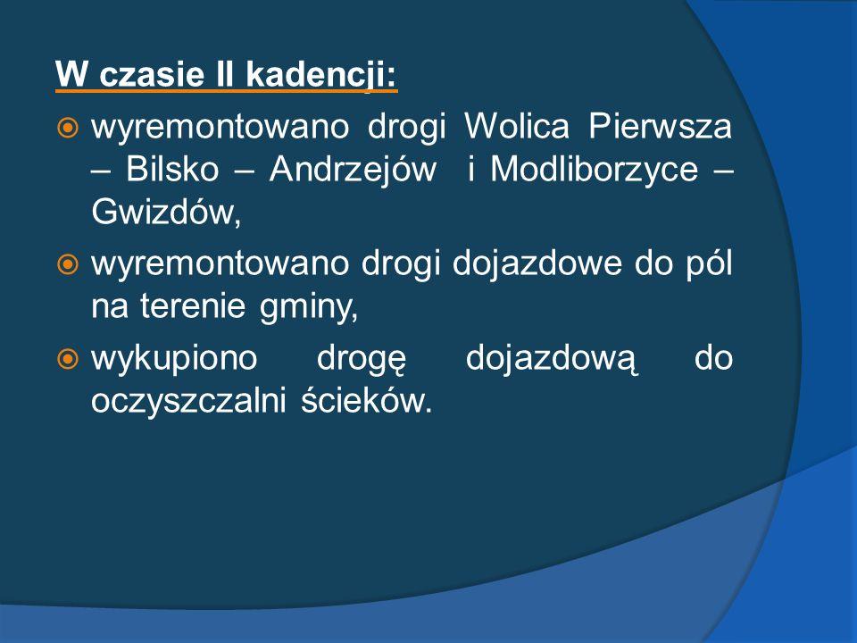 W czasie II kadencji: wyremontowano drogi Wolica Pierwsza – Bilsko – Andrzejów i Modliborzyce – Gwizdów, wyremontowano drogi dojazdowe do pól na teren