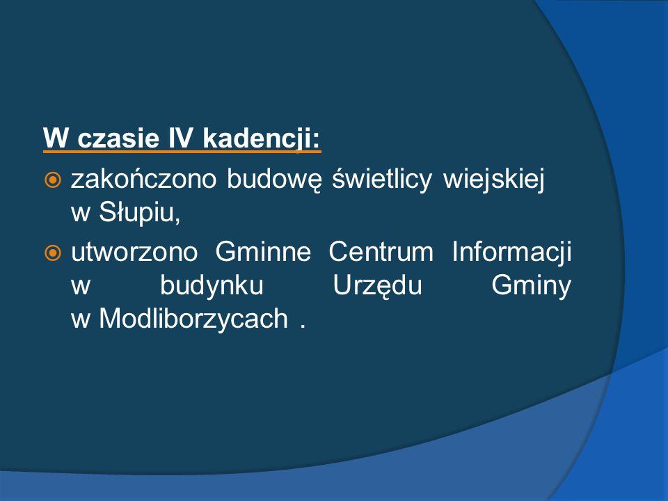 W czasie IV kadencji: zakończono budowę świetlicy wiejskiej w Słupiu, utworzono Gminne Centrum Informacji w budynku Urzędu Gminy w Modliborzycach.