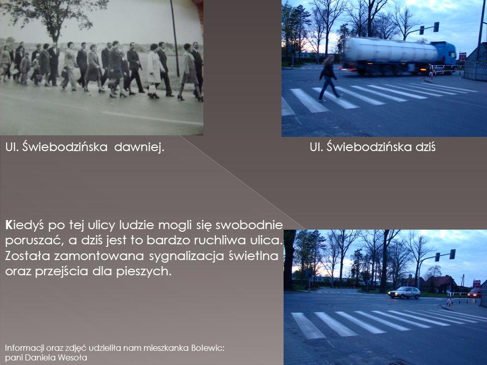 Ul. Świebodzińska dawniej.Ul. Świebodzińska dziś K iedyś po tej ulicy ludzie mogli się swobodnie poruszać, a dziś jest to bardzo ruchliwa ulica. Zosta