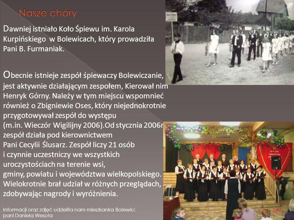 D awniej istniało Koło Śpiewu im. Karola Kurpińskiego w Bolewicach, który prowadziła Pani B. Furmaniak. O becnie istnieje zespół śpiewaczy Bolewiczani