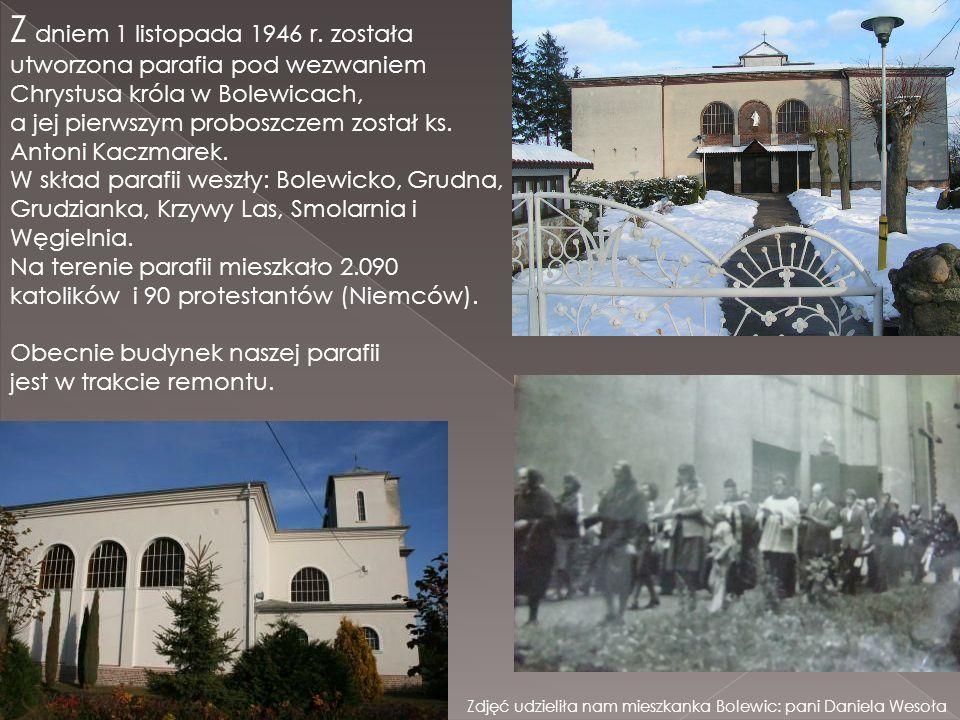 Z dniem 1 listopada 1946 r. została utworzona parafia pod wezwaniem Chrystusa króla w Bolewicach, a jej pierwszym proboszczem został ks. Antoni Kaczma